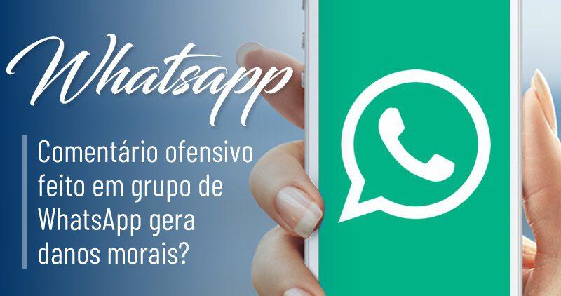 Comentário ofensivo re em grupo de WhatsApp gera danos morais?