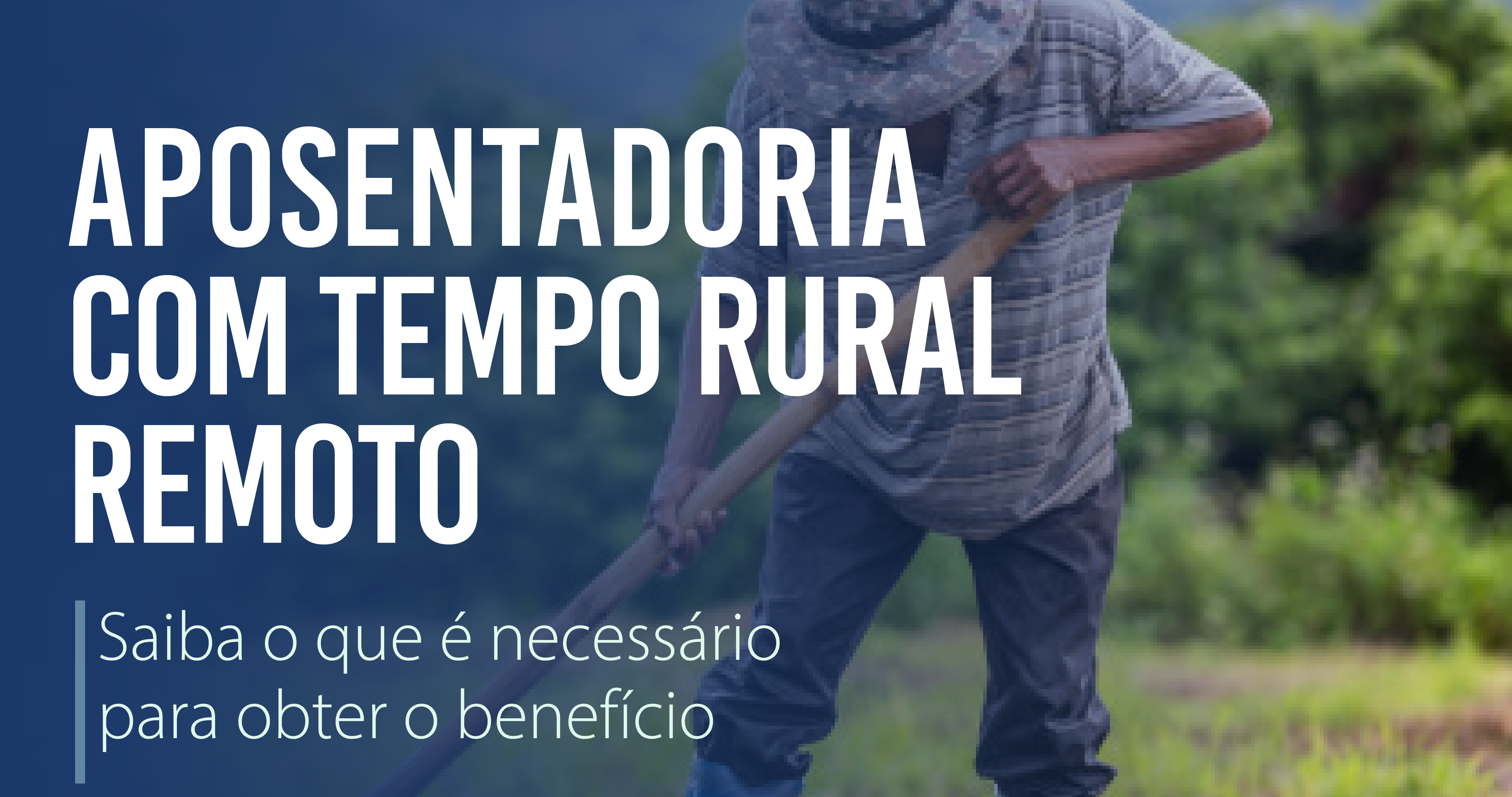 O que é necessário para obter a aposentadoria por tempo rural remoto?