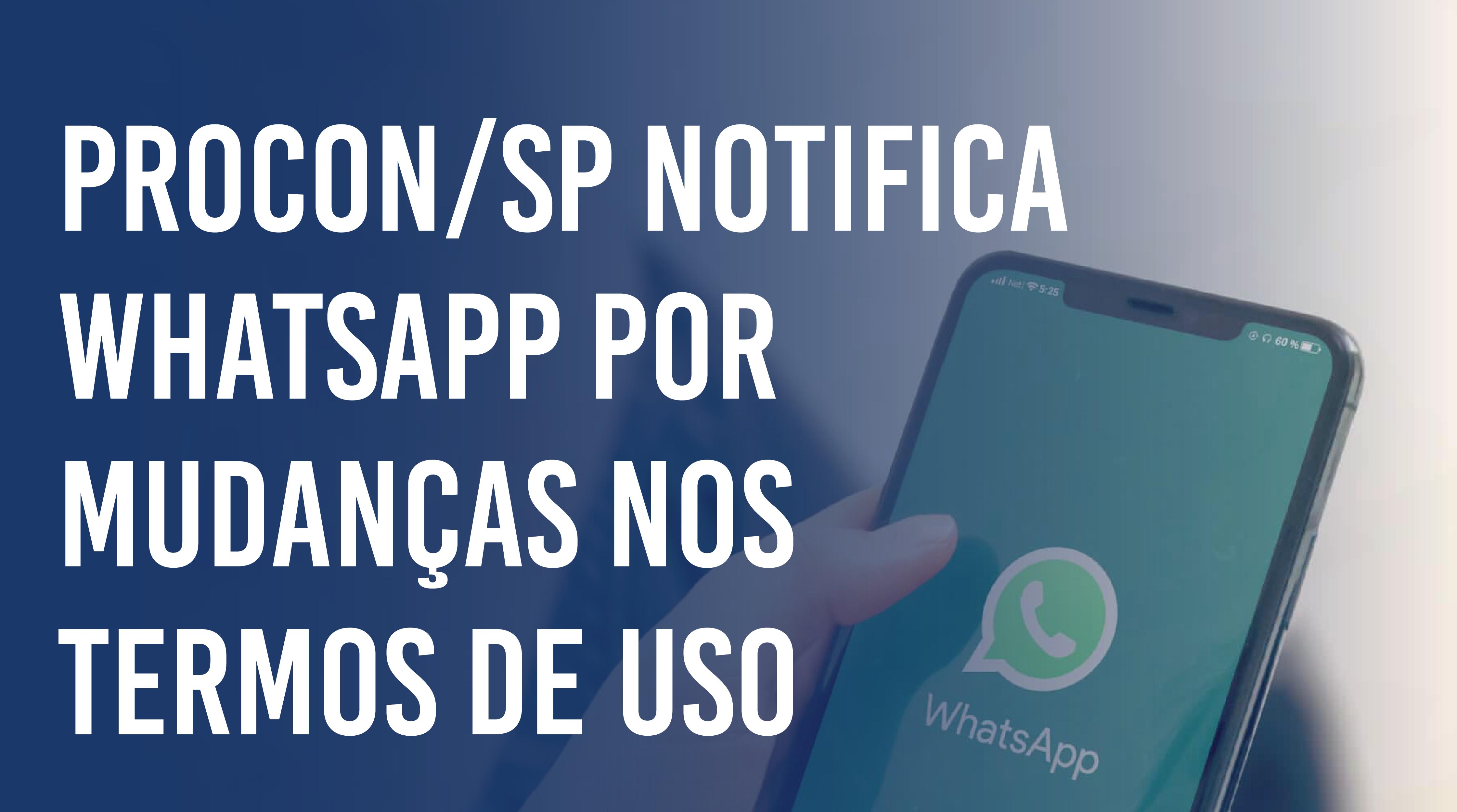 PROCON/SP questiona WhatsApp sobre novos termos de uso e política de privacidade